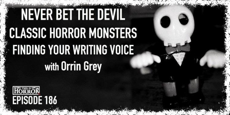 TIH 186 Orrin Grey on Never Bet The Devil, Classic Horror Monsters, and Finding Your Writing Voice