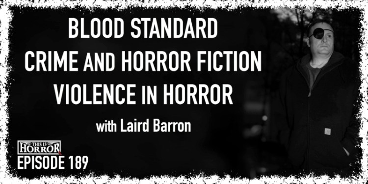 TIH 189 Laird Barron on Blood Standard, Crime and Horror Fiction, and Violence in Horror