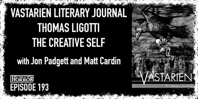 TIH 193 Jon Padgett and Matt Cardin on Vastarien Literary Journal, Thomas Ligotti, and The Creative Self