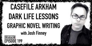 TIH 199 Josh Finney on Casefile Arkham, Dark Life Lessons, and Graphic Novel Writing