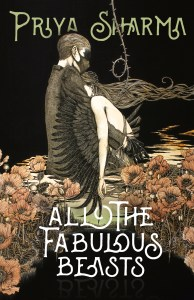 All the Fabulous Beasts by Priya Sharma - cover