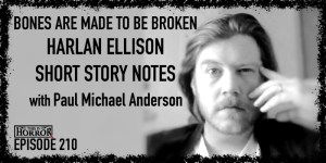 TIH 210 Paul Michael Anderson on Bones are Made to be Broken, Harlan Ellison, and Short Story Notes