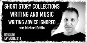 TIH 211 Michael Griffin on Compiling Short Story Collections, Writing and Music, and Writing Advice Ignored