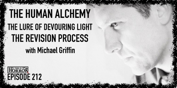 TIH 212 Michael Griffin on The Human Alchemy, The Lure of Devouring Light, and the Revision Process