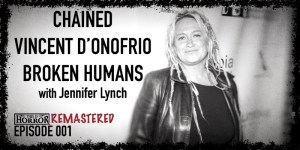 TIHR 001 Jennifer Lynch on Chained, Vincent D'Onofrio, and Broken Humans
