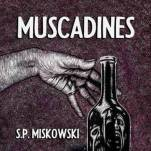 S.P. Miskowski: Muscadines - cover