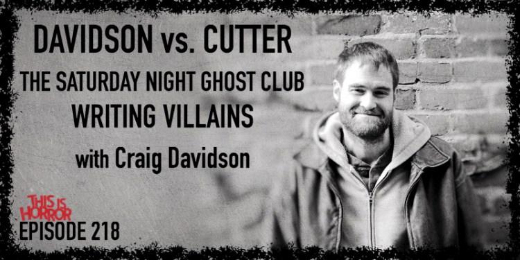 TIH 218 Craig Davidson on Pseudonyms- Craig Davidson vs. Nick Cutter, The Saturday Night Ghost Club, and Writing Supernatural and Human Villains