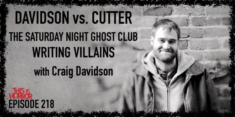 TIH 218 Craig Davidson on Pseudonyms- Craig Davidson vs. Nick Cutter, The Saturday Night Ghost Club, and Writing Supernatural and Human Villains