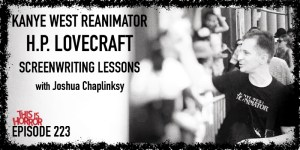 TIH 223 Joshua Chaplinsky on Kanye West Reanimator, H.P. Lovecraft, and Lessons from Writing Screenplays