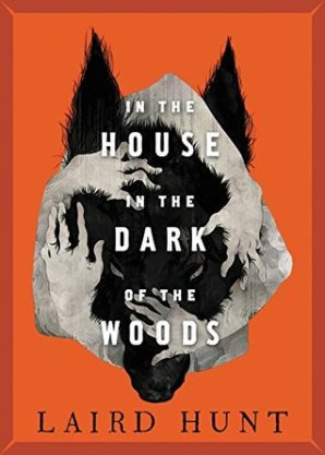 In the House in the Dark of the Woods by Laird Hunt - cover