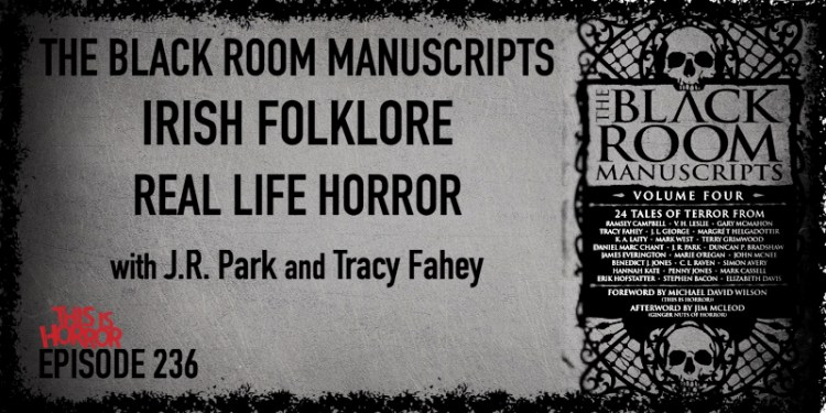 TIH 236 J.R. Park and Tracy Fahey on The Black Room Manuscripts, Irish Folklore, and Real Life Horror