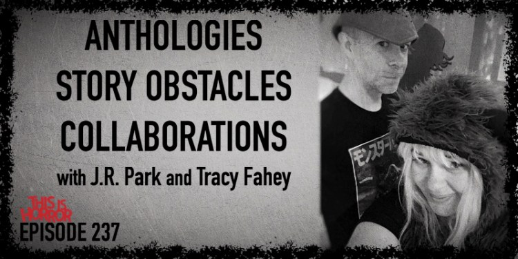 TIH 237 J.R. Park and Tracy Fahey on Anthologies, Story Obstacles, and Collaborations