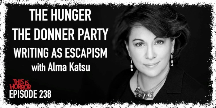 TIH 238 Alma Katsu on The Hunger, The Donner Party, and Writing as Escapism