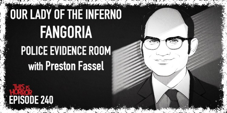 TIH 240 Preston Fassel on Our Lady of the Inferno, Fangoria, and Working in a Police Department Evidence Room
