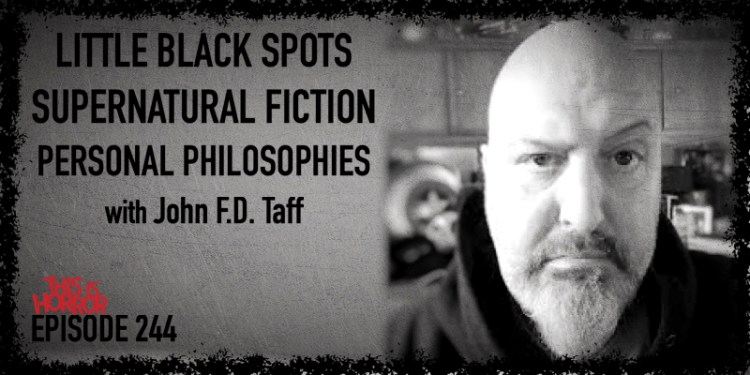 TIH 244 John F.D. Taff on Little Black Spots, Supernatural Fiction, and Personal Philosophies