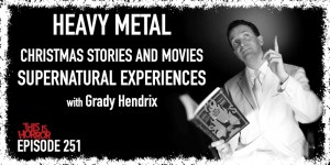 TIH 251 Grady Hendrix on Heavy Metal, Christmas Stories and Movies, and Supernatural Experiences