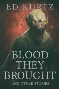 Blood They Brought by Ed Kurtz
