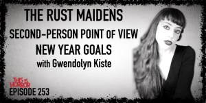 TIH 253 Gwendolyn Kiste on The Rust Maidens, Second-Person Point of View, and New Year Goals