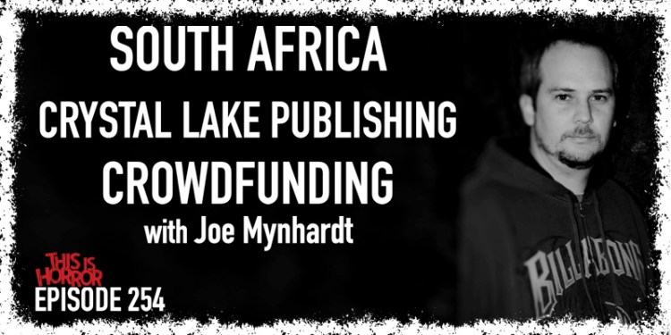 TIH 254 Joe Mynhardt on South Africa, Running Crystal Lake Publishing, and Crowdfunding