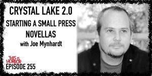 TIH 255 Joe Mynhardt on Crystal Lake 2.0, Starting a Small Press, and Novellas