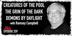 TIH 259 Ramsey Campbell on Creatures of the Pool, The Grin of the Dark, and Demons by Daylight