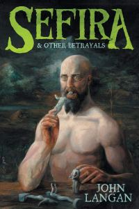 Sefira & Other Betrayals by John Langan - cover