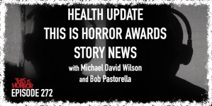 TIH 272 [Interlude] Health Update, This Is Horror Awards, and Story News with Michael David Wilson and Bob Pastorella