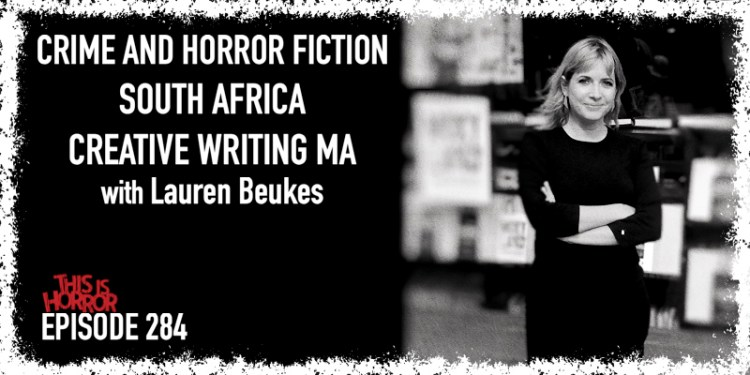 TIH 284 Lauren Beukes on Crime and Horror Fiction, South Africa, and Creative Writing MA