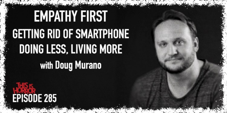 TIH 285 Doug Murano on Empathy First, Getting Rid of Smartphone, and Doing Less, Living More