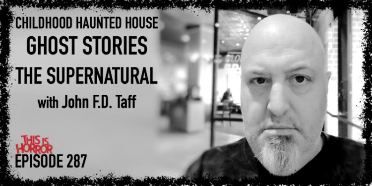 TIH 287 John F.D. Taff on His Childhood Haunted House, Ghost Stories, and The Supernatural