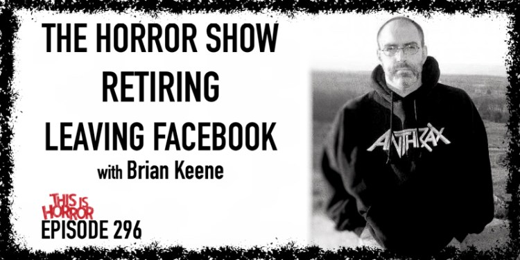 TIH 296 Brian Keene on The Horror Show Podcast, Retiring, and Leaving Facebook