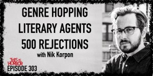 TIH 303 Nik Korpon on Genre Hopping, Literary Agents, and 500 Rejections