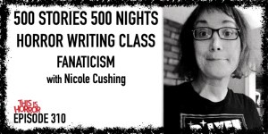 TIH 310 Nicole Cushing on 500 Stories in 500 Nights, Horror Writing Class, and Fanaticism