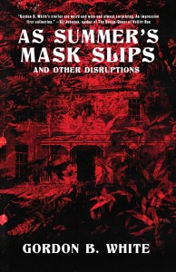 As Summer's Mask Slips and Other Disruptions by Gordon B White - cover