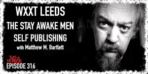 TIH 316 Matthew M. Bartlett on WXXT Leeds, The Stay Awake Men, and Self-Publishing