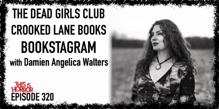 TIH 320 Damien Angelica Walters on The Dead Girls Club, Crooked Lane Books, and Bookstagram