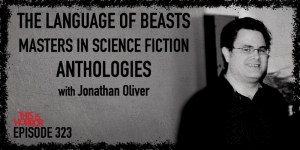 TIH 323: Jonathan Oliver on The Language of Beasts, Masters in Science Fiction, and Anthologies