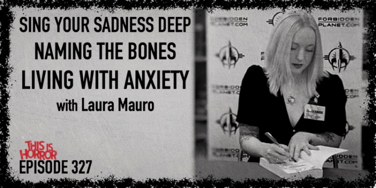 TIH 327: Laura Mauro on Sing Your Sadness Deep, Naming The Bones, and Living with Anxiety and OCD