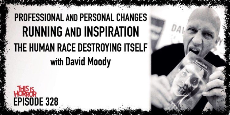TIH 328 David Moody on Professional and Personal Changes, Running and Inspiration, and The Human Race Destroying Itself