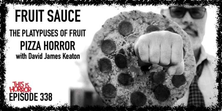 TIH 338 David James Keaton on Fruit Sauce, Bananas Are Like The Platypuses of Fruit, and Pizza Horror