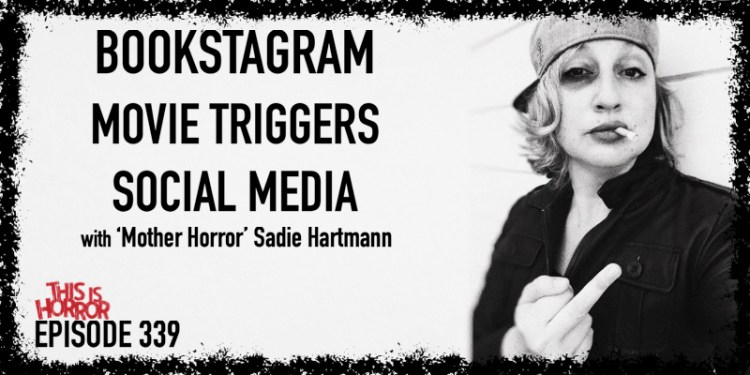 TIH 339 Sadie Hartmann 'Mother Horror' on Bookstagram, Movie Triggers, and Social Media