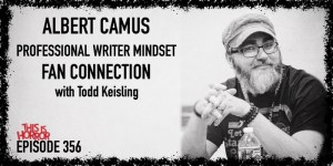 TIH 356 Todd Keisling on the Influence of Albert Camus, Hobbyist to Professional Writer Mindset, and Fan Connection in Covid-19 Climate