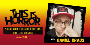 TIH 366 Daniel Kraus on Young Adult vs. Adult Fiction, Rotters, and Chicago