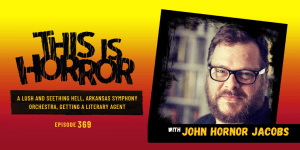 TIH 369 John Hornor Jacobs on A Lush and Seething Hell, Arkansas Symphony Orchestra, and Getting a Literary Agent