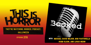 TIH 370 They're Watching, Booked. Podcast, and Halloween with Michael David Wilson, Bob Pastorella, Robb Olson, and Livius Nedin