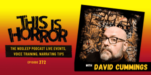 TIH 372 David Cummings on NoSleep Podcast Live Events, Voice Training, and Tips For Narrating
