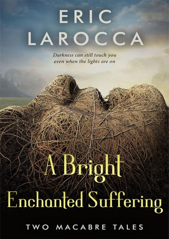 A Bright Enchanted Suffering by Eric LaRocca - cover