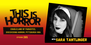 TIH 385 Sara Tantlinger on Cradleland of Parasites, Discovering Horror, and the Pittsburgh HWA Chapter