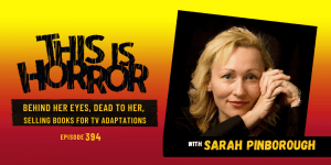 TIH 394 Sarah Pinborough on Behind Her Eyes, Dead to Her, and Selling Books for TV Adaptations