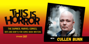 TIH 397 Cullen Bunn on The Damned, Marvel Comics, and Do's and Don'ts for Comic Book Writers